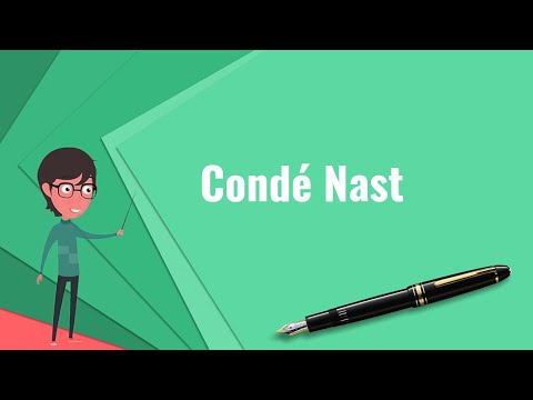 What is Condé Nast? Explain Condé Nast, Define Condé Nast, Meaning of Condé Nast