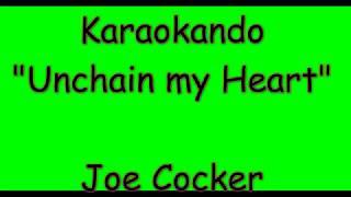 Karaoke Internazionale - Unchain my Heart - Joe Cocker ( Lyrics )