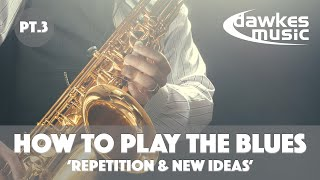 How To Play The Blues - Lesson 3 | Repetition & New Ideas