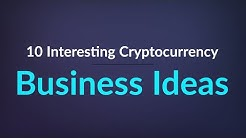 Top 10 Interesting Cryptocurrency Business Ideas