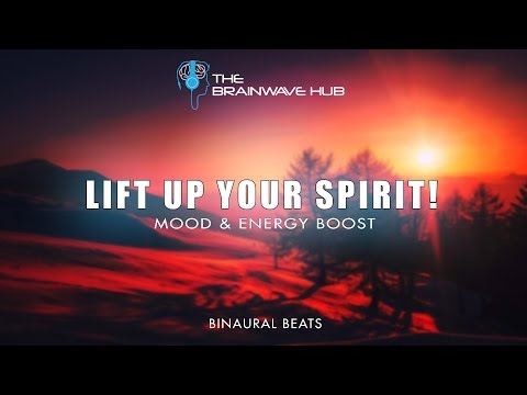 Mood & Energy Boost -  Lift up Your Spirit! - Featuring Binaural Beats