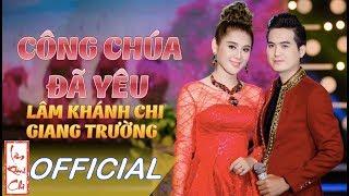 Công Chúa Đã Yêu (#CCDY) - Lâm Khánh Chi ft Giang Trường || Đỉnh Cao Bolero Bất Hủ