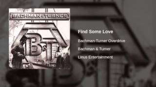 Bachman-Turner Overdrive - Find Some Love