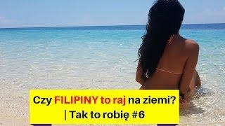 Czy FILIPINY TO RAJ na ziemi? | Tak to robię #6