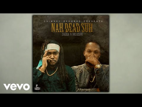 Zagga, Xklusive - Nah Dead Suh (Official Audio)