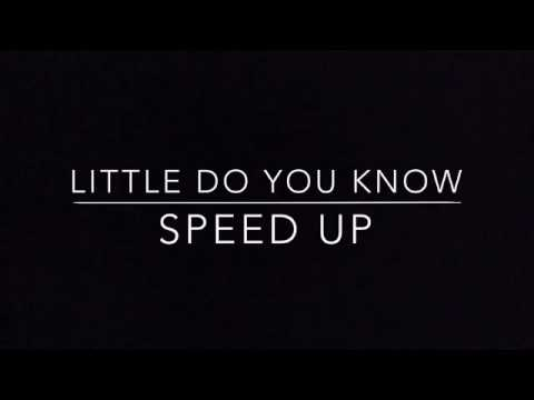 Little do you know speed up