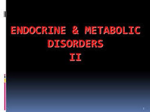 Endocrine and Metabolic Disorders
