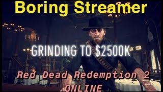 BORING STREAMER - RED DEAD REDEMPTION 2 - GRINDING TO $2500K