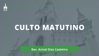 Rev. Arival Dias Casimiro - Culto Matutino - 09/08/2020