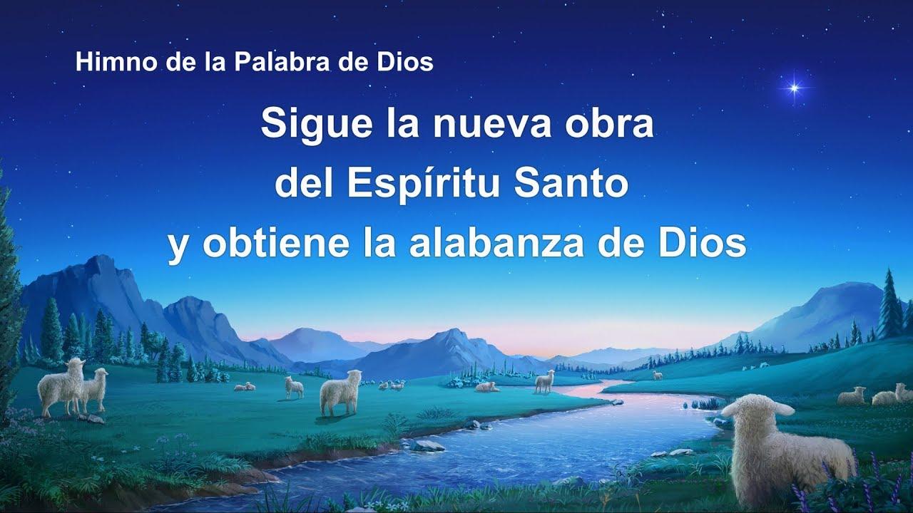 Canción cristiana   Sigue la nueva obra del Espíritu Santo y obtiene la alabanza de Dios