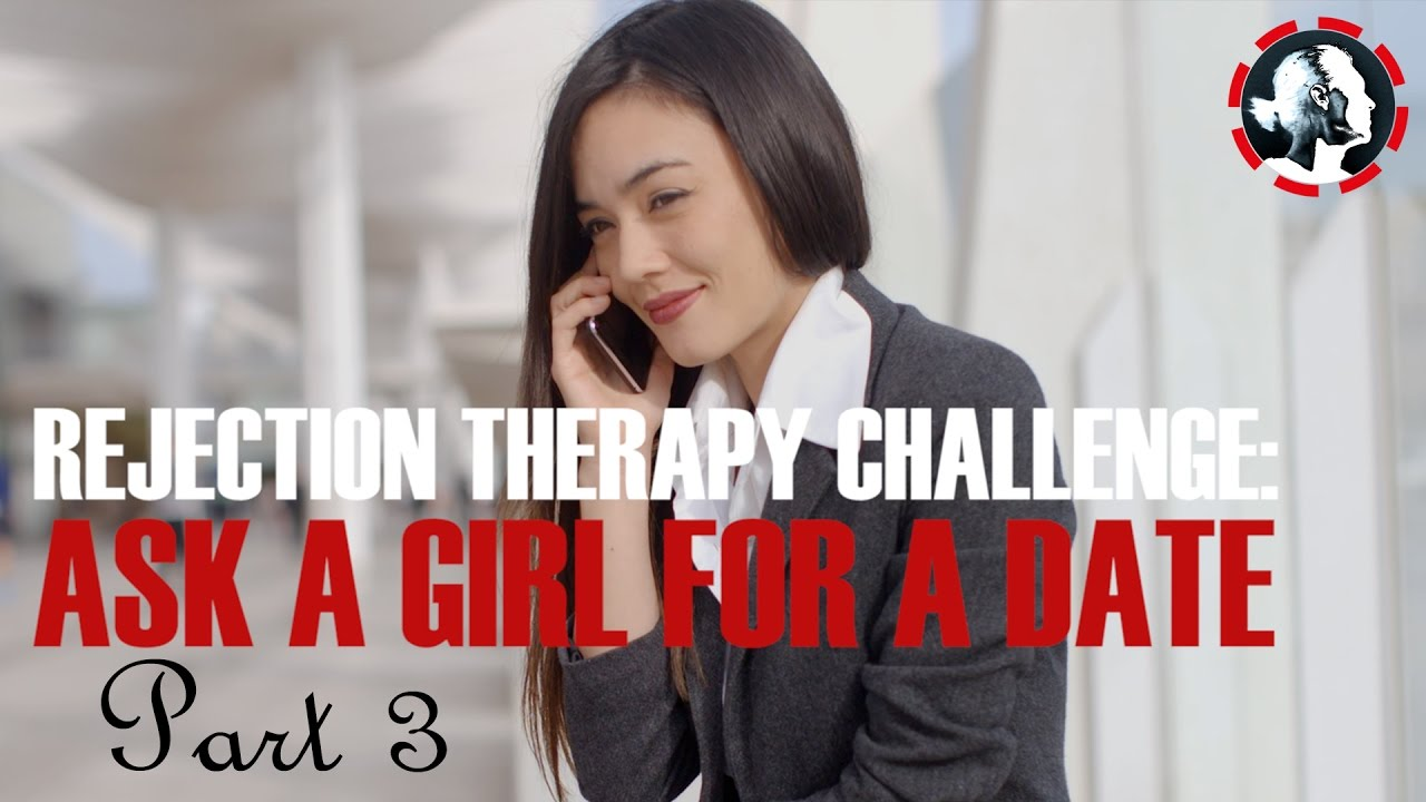 Approach a girl and ask for a date 3 rejection therapy to build approach a girl and ask for a date 3 rejection therapy to build self esteem week 5 wc57 ccuart Images