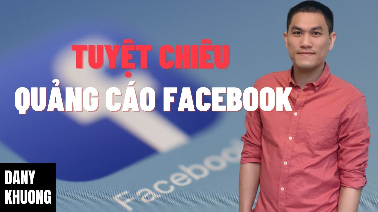 Quảng Cáo Facebook | Hướng dẫn bí mật kỹ thuật Target đúng đối tượng | Nguyễn Huy Khương