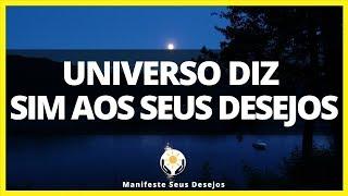O Universo Sempre Diz Sim Aos Seus Desejos