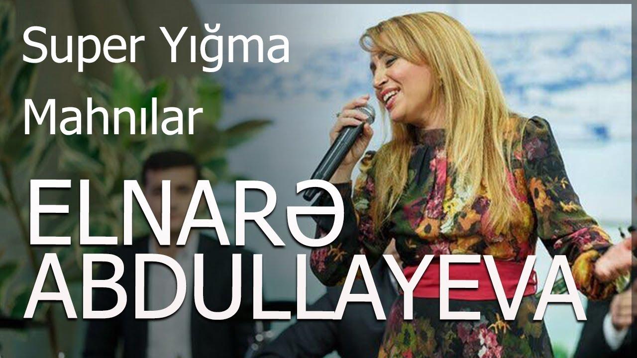 Elnarə Abdullayeva Super Yigma Mahnilar 2016 Youtube