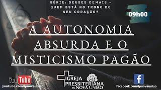 """""""A AUTONOMIA ABSURDA E O MISTICISMO PAGÃO"""" - REV. AUGUSTINHO JR."""