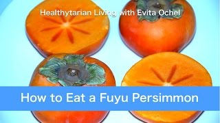 How to Eat a Fuyu Persimmon: Nutrition, Tips & Preparation