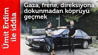 Doğan Kabak | Ümit Erdim ile İddia  Volvo S90 ile Gaza, Frene, Direksiyona Dokunmadan Köprüyü Geçmek