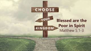 "Choose Your Kingdom: ""Blessed Are the Poor in Spirit"""