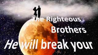 The Righteous Brothers   -  He will break your heart