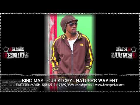 King Mas - Our Story (Nature's Way Ent) July 2013