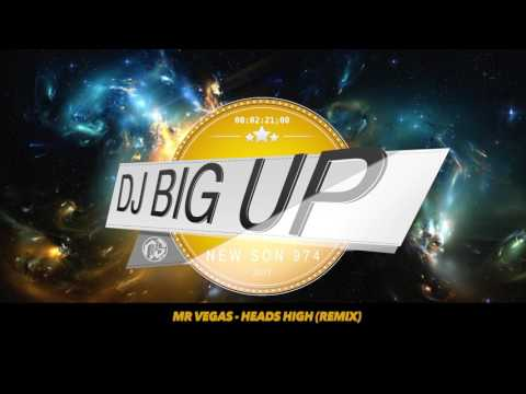 Mr Vegas  Heads High DJ Big Up Remix 2017