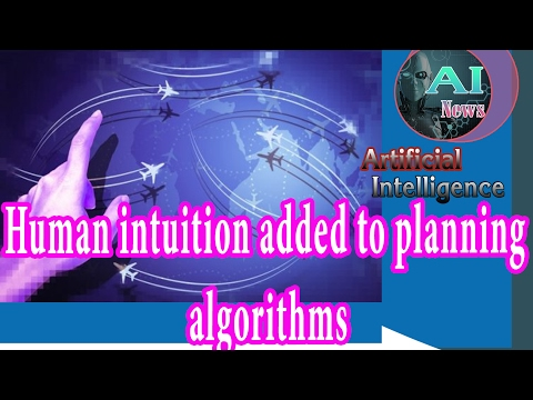 Artificial Intelligence News - Human intuition added to planning algorithms