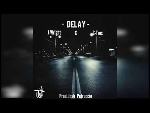 J-Wright - Delay (Feat. C-Trox) Prod. Josh Petruccio