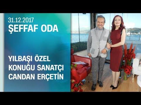 Şeffaf Oda'nın yılbaşı özel konuğu Candan Erçetin'di - 31.12.2017 Pazar