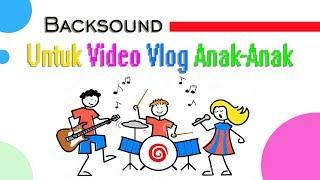 7 Backsound cocok untuk Video Vlog Anak-Anak  paling populer - 100% Bebas digunakan