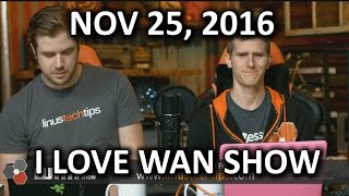 The WAN Show - I LOVE WAN SHOW - November 25, 2016