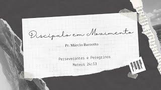 Devocional: Perseverantes e Peregrinos - Rev. Márcio Barzotto