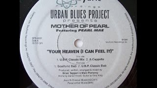 Urban Blues Project  Presents Mother Of Pearl Feat. Pearl Mae - Your Heaven (I Can Feel It)