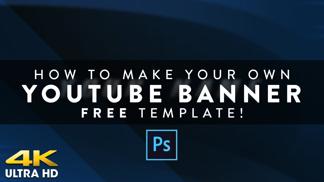How To Make Your Own Youtube Banner Free Template Included 4k