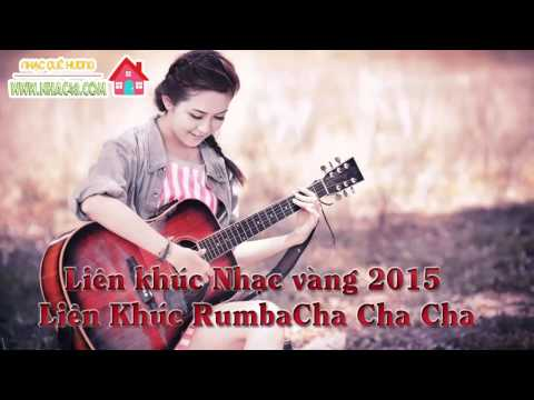 Liên khúc Nhạc vàng 2015 - Liên khúc Rumba, Cha Cha Cha