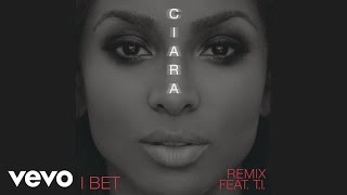 Ciara ft. T.I. - I Bet