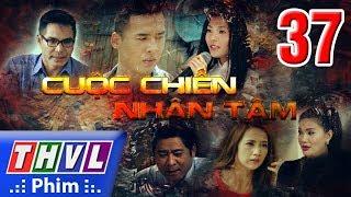 THVL | Cuộc chiến nhân tâm - Tập 37