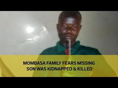 Mombasa family fears missing son was kidnapped & killed