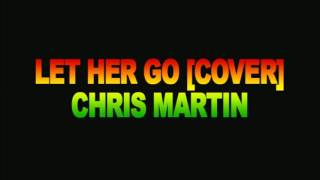 Let Her Go Reggae Cover   Chris Martin Nov 2013