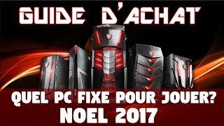 GUIDE D'ACHAT [NOEL 2017] Quel PC Fixe pour Jouer?