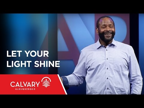 Let Your Light Shine - Matthew 5:14-16 - Tony Clark
