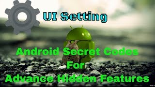Android hidden menu / advance features / secret codes