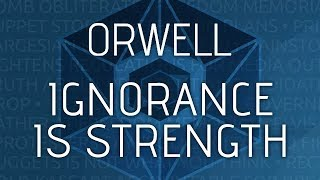Orwell: Ignorance is Strength - That Way Madness Lies