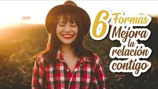 6 Formas de Mejorar la Relación Conmigo Mismo