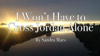I Won't Have To Cross Jordan Alone. by Sandra Mars