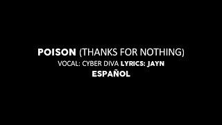 「vocaloid english original」poison thanks for nothing 【jayn ft cyber diva】traducción al español