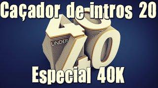 CAÇADOR DE INTROS #20 - As 40 intros mais bizarras #Especial40K