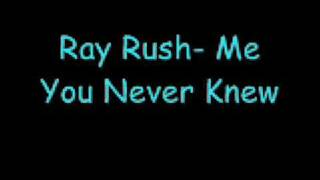 Ray Rush Me You Never Knew