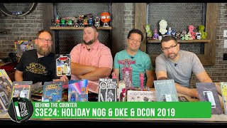 """Toy Geeks: Behind the Counter S3E24 -""""Holiday Nog & DKE & DCon 2019"""""""