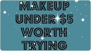 Makeup under $5 worth trying !