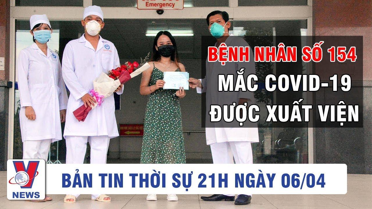 Bản tin thời sự 21h ngày 06/04/2020 |  Bệnh nhân số 154 mắc Covid-19 được xuất viện